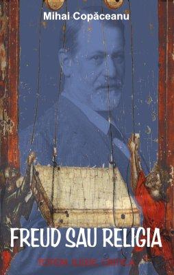 """Lansare: """"Freud sau religia. Totem. Iluzie. Critică"""" de Mihai Copăceanu"""