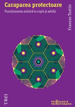 Frances Tustin, Carapacea protectoare. Functionarea autista la copii si adulti, Editura Trei, 2013