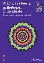 "Alfred Adler, ""Practica si teoria psihologiei individuale"", Editura Trei, 2011"