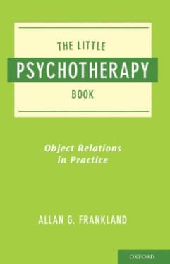 "Allan Frankland, ""The Little Psychotherapy Book: Object Relations in Practice"", Oxford University Press, 2010"