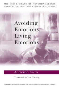 "Antonino Ferro, ""Avoiding Emotions, Living Emotions"", Routledge, July 2011"