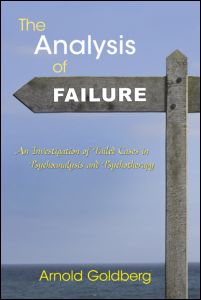 "Arnold Goldberg, ""The Analysis of Failure. An Investigation of Failed Cases in Psychoanalysis and Psychotherapy"", Routledge, August 2011"