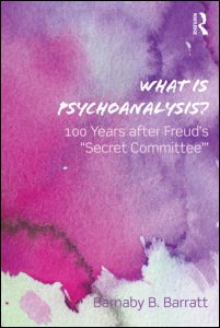 Barnaby B Barratt, What Is Psychoanalysis? 100 Years after Freud's 'Secret Committee', Routledge, August 2012