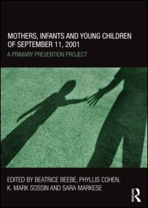 """Beatrice Beebe, Phyllis Cohen, K. Mark Sossin and Sara Markese, """"Mothers, Infants and Young Children of September 11, 2001. A Primary Prevention Project"""", Routledge, February 2012"""