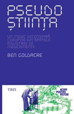 "Ben Goldacre, ""Pseudoştiinţa"", Editura Trei, 2012"