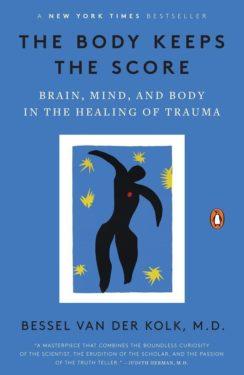 Bessel Van Der Kolk The Body Keeps the Score: Brain, Mind and Body in the Healing of Trauma