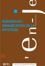 Borderline : démarcation de la psychose, L'en-je lacanien n° 18, 2012/2, Editions Erès, Juin 2012