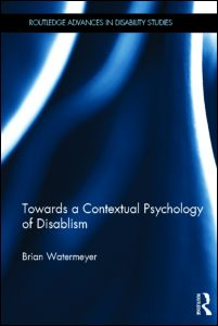 Brian Watermeyer, Towards a Contextual Psychology of Disablism, Routledge, July 2012