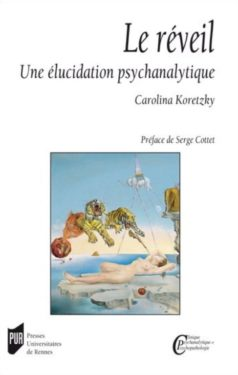 Carolina Koretzky, Le réveil. Une élucidation psychanalytique, Presses universitaires de Rennes, Octobre 2012