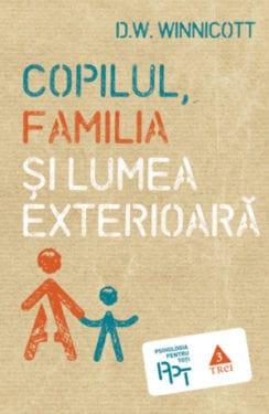 D. W. Winnicott, Copilul, familia si lumea exterioara, Editura Trei, 2013