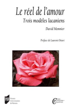 """David Monnier, """"Le réel de l'amour - Trois modèles lacaniens"""", Presses Universitaires de Rennes, Octobre 2011"""