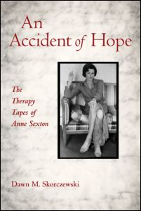 """Dawn M. Skorczewski, """"An Accident of Hope. The Therapy Tapes of Anne Sexton"""", Routledge, February 2012"""