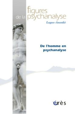 De l'homme en psychanalyse. Revue Figures de la Psychanalyse Numéro 23, Erès, 2012