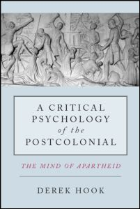 "Derek Hook, ""A Critical Psychology of the Postcolonial. The Mind of Apartheid"", Routledge, November 2011"