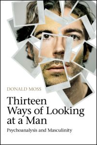 Donald Moss, Thirteen Ways of Looking at a Man. Psychoanalysis and Masculinity, Routledge, May 2012