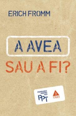 Erich Fromm, A avea sau a fi?, Editura Trei, 2013