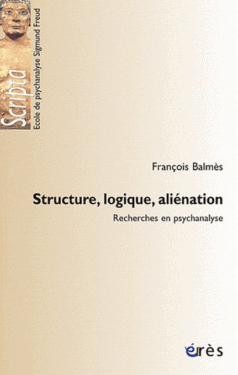 """François Balmès, """"Structure, logique, aliénation - Recherche en psychanalyse"""", Erès, Octobre 2011"""