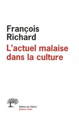 François Richard, L'actuel malaise dans la culture, Ed. L'Olivier, Octobre, 2011