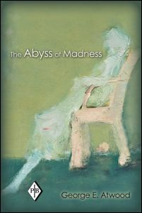 """George E. Atwood, """"The Abyss of Madness"""", Routledge, September 2011"""