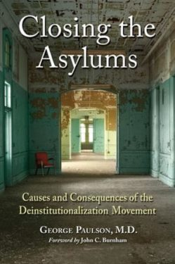 George Paulson, Closing the Asylums. Causes and Consequences of the Deinstitutionalization Movement, McFarland, 2012