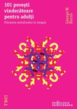 """George W. Burns, """"101 povesti vindecatoare pentru adulti"""", Editura Trei, 2012"""