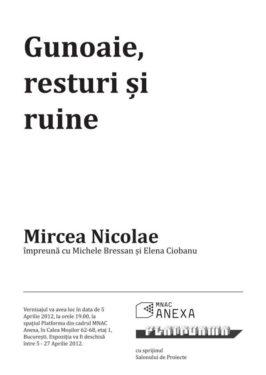 "Mircea Nicolae, ""Gunoaie, resturi și ruine"", MNAC, 5 aprilie 2012"