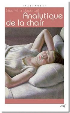 "Guy-Félix Duportail, ""Analytique de la chair"", Les Éditions du Cerf, Novembre 2011"