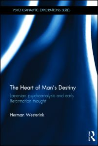 Herman Westerink, The Heart of Man's Destiny. Lacanian Psychoanalysis and Early Reformation Thought, Routledge, June 2012