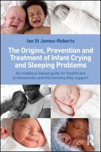 Ian St James-Roberts, The Origins, Prevention and Treatment of Infant Crying and Sleeping Problems. An Evidence-Based Guide for Healthcare Professionals and the Families They Support, Routledge, February 2012