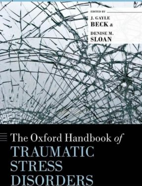 J. Gayle Beck and Denise M. Sloan (ed.), The Oxford Handbook of Traumatic Stress Disorders, Oxford University Press, 2012