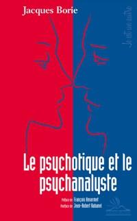 """Jacques Borie, """"Le psychotique et le psychanalyste"""", Editions Michèle, Janvier 2012"""