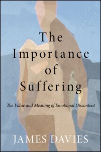 "James Davies, ""The Importance of Suffering. The Value and Meaning of Emotional Discontent"", Routledge, November 2011"