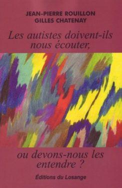 Jean-Pierre Rouillon et Gilles Chatenay, Les autistes doivent-ils nous écouter ou devons-nous les entendre ?, Editions du Losange, Avril 2012