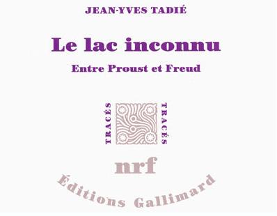 Jean-Yves Tadié, Le Lac inconnu. Entre Proust et Freud, Gallimard, Mai 2012