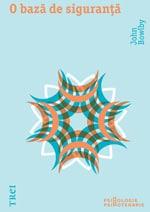 """John Bowlby, """"O bază de siguranţă"""", Editura Trei, 2011"""