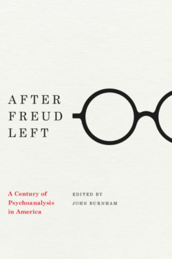 John Burnham (ed.), After Freud Left. A Century of Psychoanalysis in America, The University of Chicago Press, 2012