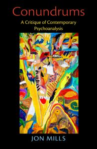 "Jon Mills, ""Conundrums. A Critique of Contemporary Psychoanalysis. Routledge, December 2011"