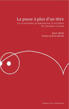 José Attal, La passe à plus d'un titre. La troisième proposition d'octobre de Jacques Lacan, L'Une-bévue, 2012