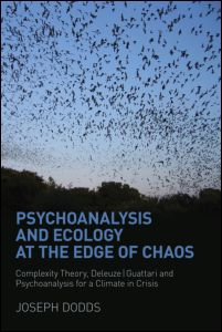 "Joseph Dodds, ""Psychoanalysis and Ecology at the Edge of Chaos. Complexity Theory, Deleuze