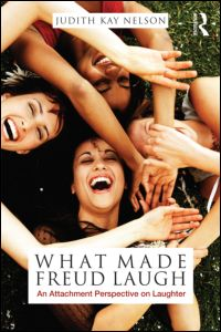 Judith Kay Nelson, What Made Freud Laugh. An Attachment Perspective on Laughter, Routledge, July 2012