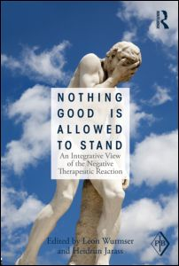Léon Wurmser, Heidrun Jarass (ed.), Nothing Good Is Allowed to Stand. An Integrative View of the Negative Therapeutic Reaction, Routledge, August 2012
