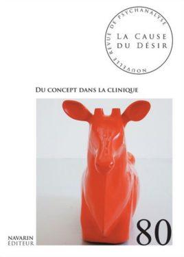 La Cause du désir n° 80 : Du concept dans la clinique, Navarin Editeur, 2012
