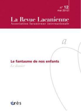 Le Fantasme de nos enfants. La Revue lacanienne n°12, Erès, Juin 2012