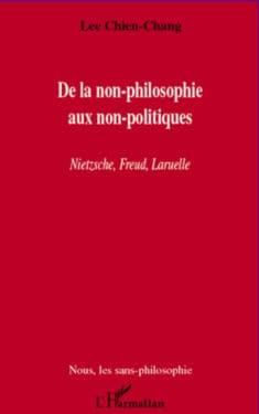 Lee Chien-Chang, De la non-philosophie aux non-politiques. Nietzsche, Freud, Laruelle, L'Harmattan, juillet 2012