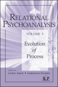 "Lewis Aron, Adrienne Harris (ed.), ""Relational Psychoanalysis, Volume 5: Evolution of Process"", Routledge, August 2011"