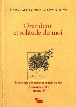 Libres Cahiers pour la Psychanalyse XXXIV : Grandeur et solitude du Moi, Automne 2011 - Numéro 24