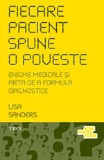 """Lisa Sanders, """"Fiecare pacient spune o poveste. Enigme medicale şi arta de a formula diagnostice"""", Editura Trei, 2011"""