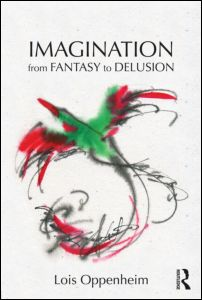 Lois Oppenheim, Imagination from Fantasy to Delusion, Routledge, July 2012