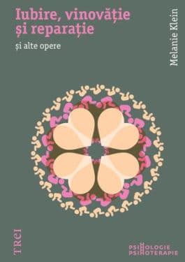 Melanie Klein, Iubire, vinovatie si reparatie, Editura Trei, 2012