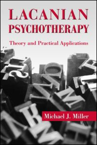 "Michael J. Miller, ""Lacanian Psychotherapy. Theory and Practical Applications"", Routledge, 2011"